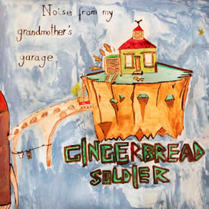 Noise from my Grandmother's Garage de GINGERBREAD SOLDIER